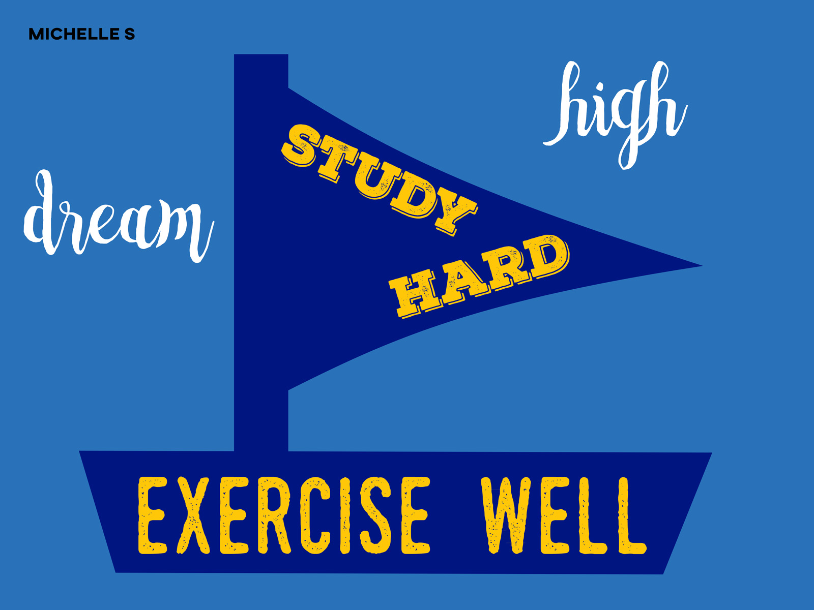 Study hard, exercise well, dream high.