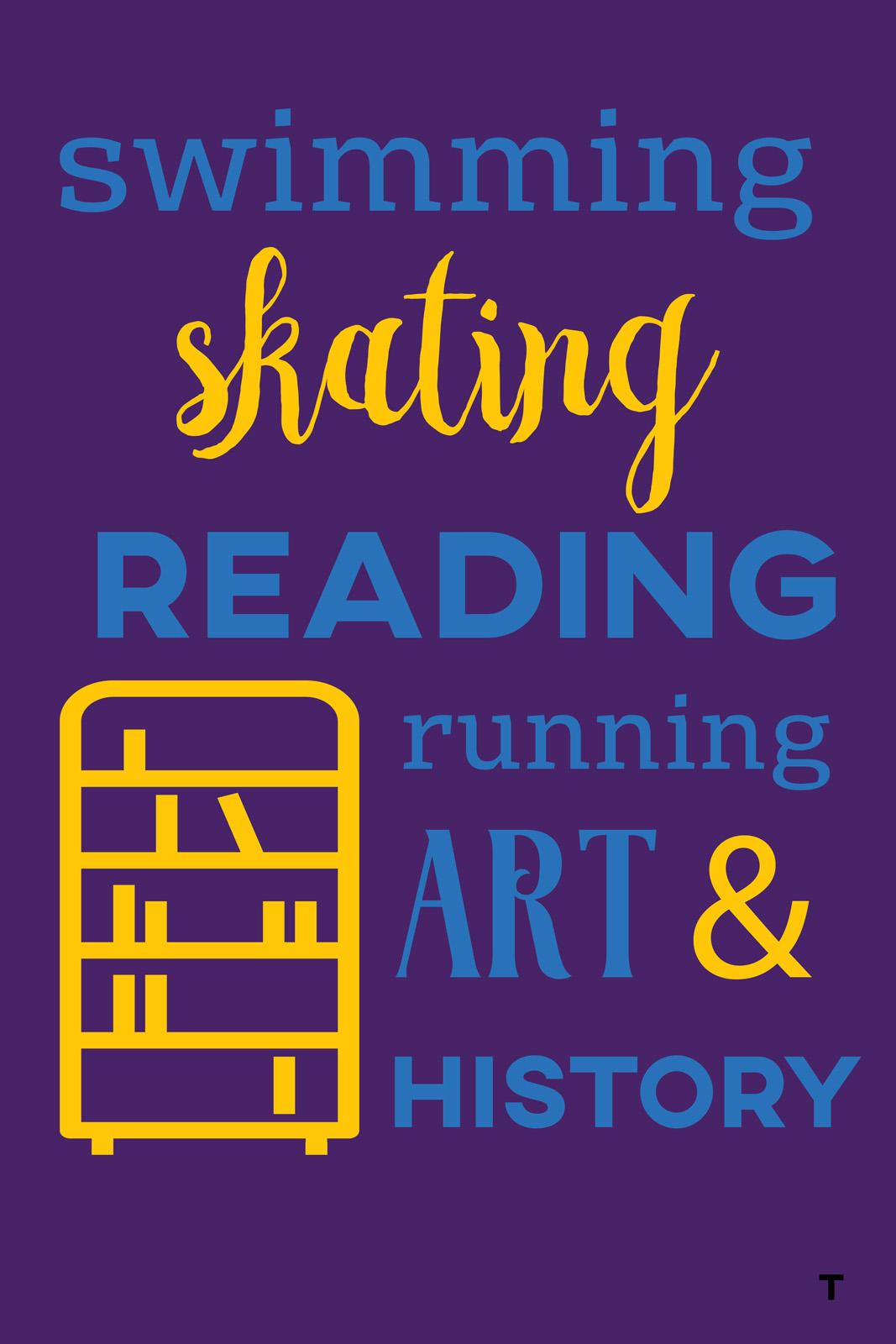 Swimming skating reading running art & history