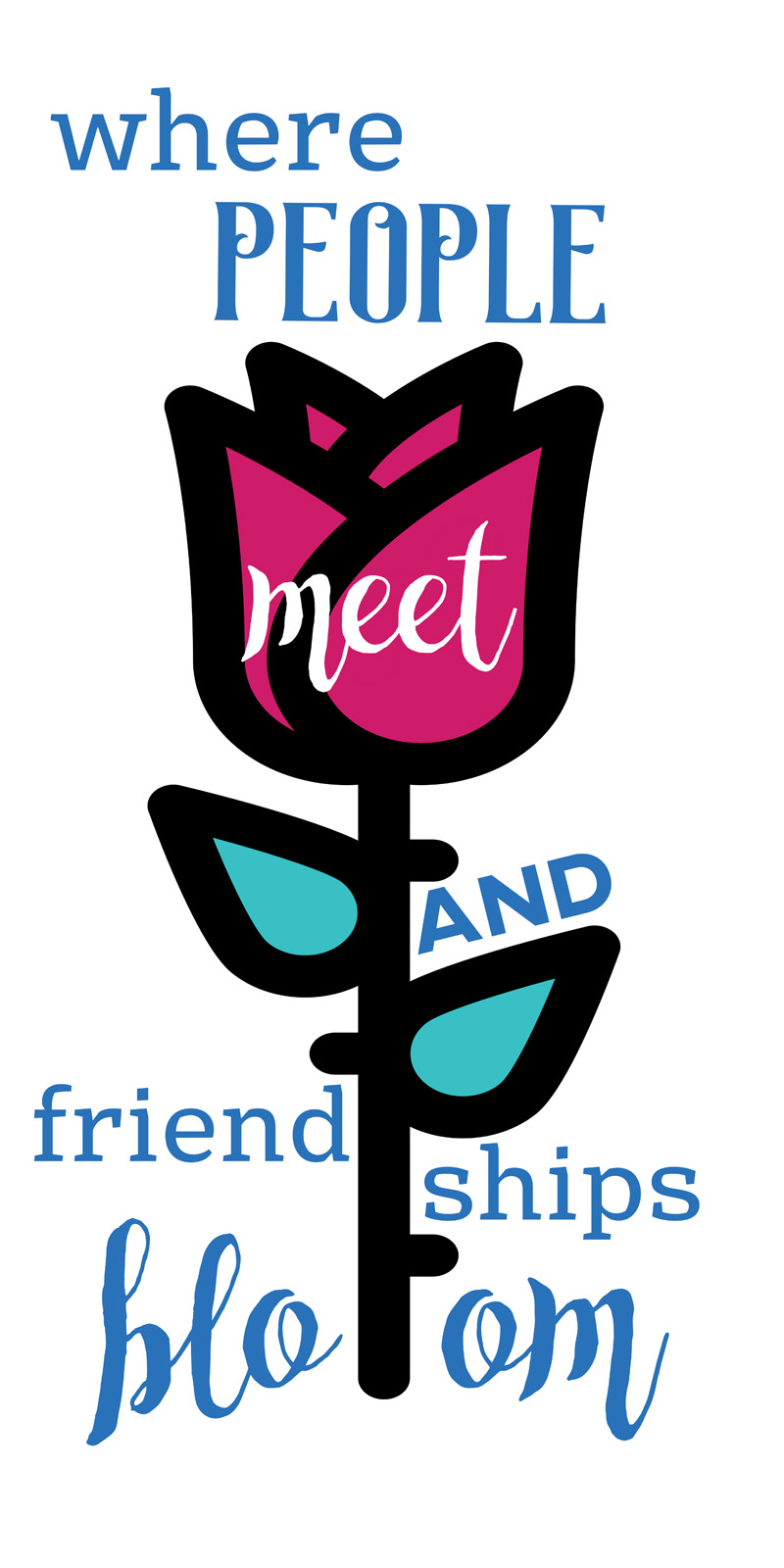 Where people meet and friendships bloom.