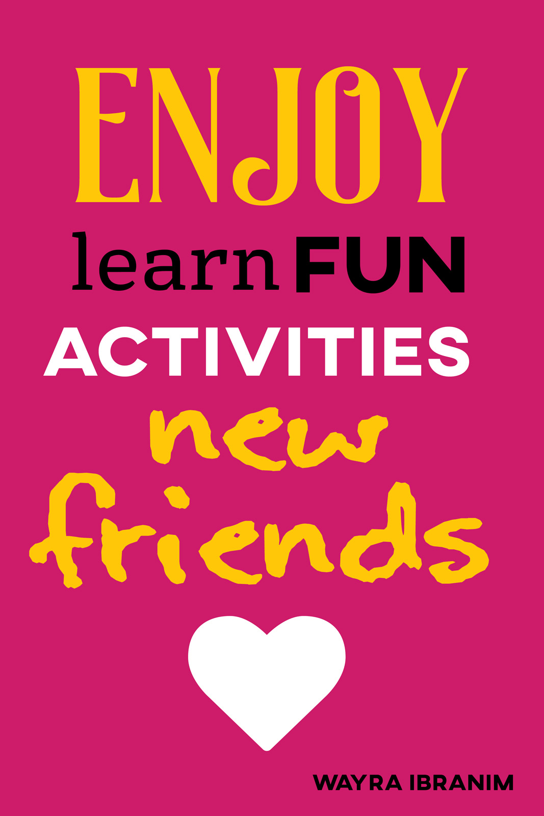 Enjoy, fun, learn, activities, new friends, happy
